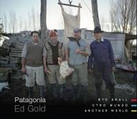 Patagonia - Byd Arall / Otro Mundo / Another World by Ed Gold