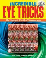 Incredible 3D Eye Tricks The Magical World of Stereograms by Gene Levine, Gary W. Priester