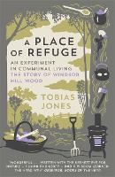 A Place of Refuge An Experiment in Communal Living - The Story of Windsor Hill Wood by Tobias Jones