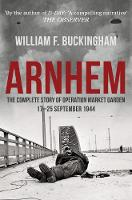 Arnhem, the Battle of the Bridges by William F. Buckingham