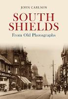 South Shields From Old Photographs by John Carlson