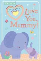 Love You, Mummy! by Sarah Ward
