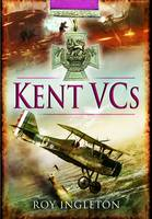 Kent VCs by Roy Ingleton
