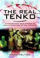 The Real Tenko Extraordinary True Stories of Women Prisoners of the Japanese by Mark Felton