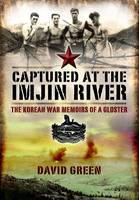 Captured at the Imjin River The Korean War Memoirs of a Gloster by David Green