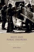 Riots and Public Disorder Law Enforcement, Policy and Civil Society by John Owen