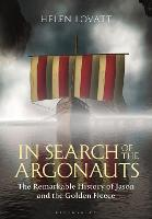 In Search of the Argonauts The Remarkable History of Jason and the Golden Fleece by Helen Lovatt