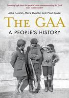 The GAA A People's History by Mike Cronin, Mark Duncan, Paul Rouse