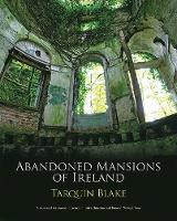 Abandoned Mansions of Ireland by Tarquin Blake