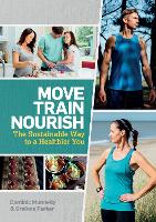 Move, Train, Nourish The Sustainable Way to a Healthier You by Dominic Munnelly, Grainne Parker