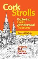 Cork Strolls Exploring Cork's Architectural Treasures by Gregory Bracken, Audrey Bracken