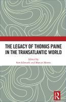 The Legacy of Thomas Paine in the Transatlantic World by Sam (Manchester Metropolitan University, UK) Edwards