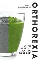 Orthorexia: When Healthy Eating Goes Bad by Renee McGregor
