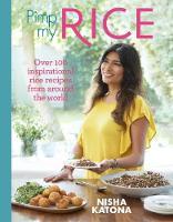 Pimp My Rice Over 100 inspirational rice recipes from around the world by Nisha Katona