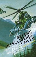 Before Intelligence Failed British Secret Intelligence on Chemical and Biological Weapons in the Soviet Union, South Africa and Libya by Mark Wilkinson