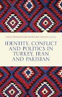 Identity, Conflict and Politics in Turkey, Iran and Pakistan by Gilles Dorronsoro