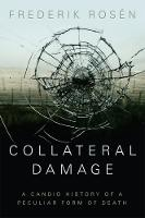 Collateral Damage A Candid History of a Peculiar Form of Death by Frederik Rosen