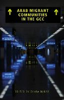 Arab Migrant Communities in the GCC by Zahra Babar