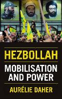 Hezbollah Mobilisation and Power by Aurelie Daher