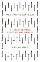 Pakistan's Nuclear Bomb A Story of Defiance, Deterrence, and Deviance by Hassan Abbas
