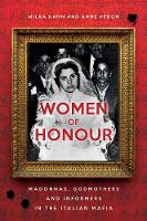 Women of Honour Madonnas, Godmothers and Informers in Italy's Mafias by Milka Kahn, Anne Veron