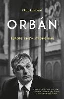 Orban Europe's New Strongman by Paul Lendvai