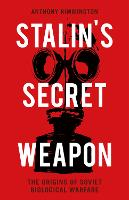 Stalin's Secret Weapon The Origins of Soviet Biological Warfare by Anthony Rimmington
