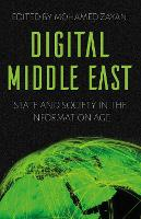 Digital Middle East State and Society in the Information Age by Mohamed Zayani