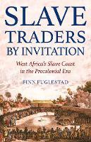 Slave Traders by Invitation West Africa in the Era of Trans-Atlantic Slavery by Finn Fuglestad