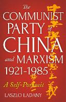The Communist Party of China and Marxism, 1921-1985 A Self-Portrait by Laszlo Ladany, Robert S. Elegant