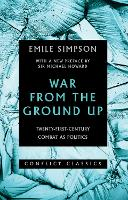 War from the Ground Up Twenty-First-Century Combat as Politics by Emile Simpson