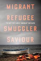 Migrant, Refugee, Smuggler, Saviour by Peter Tinti, Tuesday Reitano