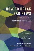 How to Break Bad News to People with Intellectual Disabilities A Guide for Carers and Professionals by Irene Tuffrey-Wijne, Sheila Hollins