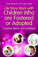 Life Story Work with Children Who are Fostered or Adopted Creative Ideas and Activities by Katie Wrench, Lesley Naylor