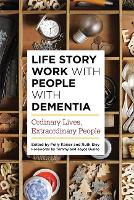 Life Story Work with People with Dementia Ordinary Lives, Extraordinary People by Anna Gaughan, Bob Woods