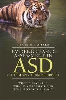 Evidence-Based Assessment in ASD (Autism Spectrum Disorder) What Is Available, What Is Appropriate and What Is `Fit-for-Purpose' by Kenneth J. Aitken
