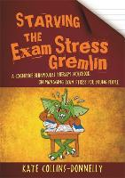 Starving the Exam Stress Gremlin A Cognitive Behavioural Therapy Workbook on Managing Exam Stress for Young People by Kate Collins-Donnelly