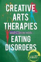 Creative Arts Therapies and Clients with Eating Disorders by Annie Heiderscheit, Erin Gargaro, Rhonda Guertin, Katrina McFerran