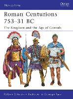Roman Centurions 753-31 BC The Kingdom and the Age of Consuls by Raffaele D'Amato