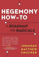 Hegemony How-to A Roadmap for Radicals by Jonathan Matthew Smucker