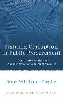 Fighting Corruption in Public Procurement A Comparative Analysis of Disqualification or Debarment Measures by Sope Williams-Elegbe