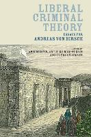 Liberal Criminal Theory Essays for Andreas von Hirsch by Ulfrid Neumann