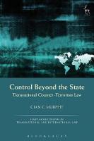 Control Beyond the State Transnational Counter-Terrorism Law by Cian C. Murphy