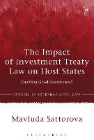The Impact of Investment Treaty Law on Host States Enabling Good Governance? by Mavluda Sattorova