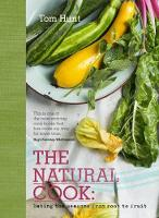The Natural Cook Eating the Seasons from Root to Fruit by Tom Hunt