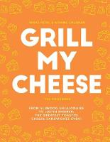 Grill My Cheese From Slumdog Grillionaire to Justin Brieber: 50 of the greatest toasted cheese sandwiches ever! by Nisha Patel, Nishma Chauhan