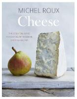 Cheese The essential guide to cooking with cheese, over 100 recipes by Michel, OBE Roux