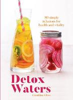 Detox Waters 80 simple infusions for health and vitality by Geraldine Olivo