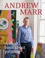 A Short Book About Painting by Andrew Marr