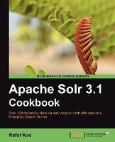 Apache Solr 3.1 Cookbook by Rafal Kuc